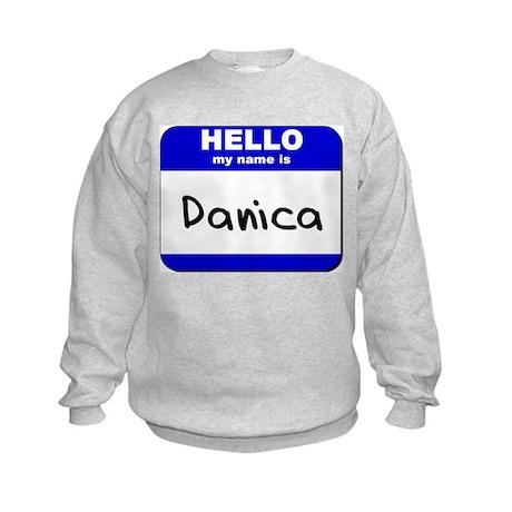 hello my name is danica Kids Sweatshirt