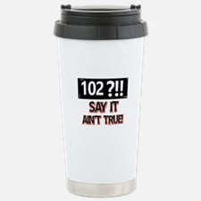 102 years already Travel Mug