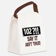 102 years already Canvas Lunch Bag