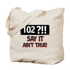 102 years already Tote Bag