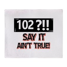 102 years already Throw Blanket