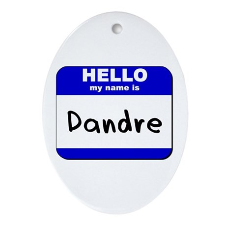 hello my name is dandre Oval Ornament