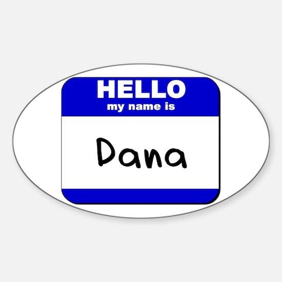 hello my name is dana Oval Decal