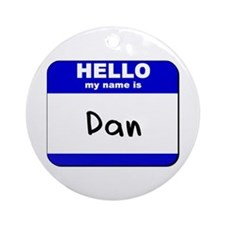 hello my name is dan  Ornament (Round)
