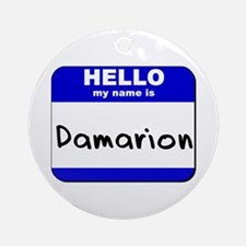 hello my name is damarion  Ornament (Round)