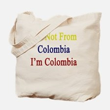 I'm Not From Colombia I'm Colombia  Tote Bag