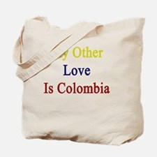 My Other Love Is Colombia  Tote Bag