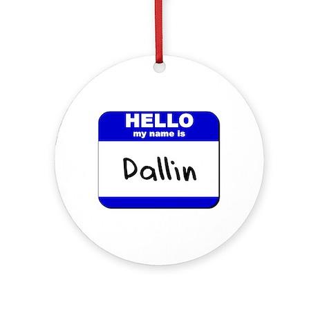 hello my name is dallin Ornament (Round)