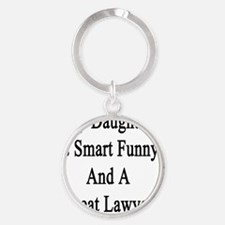 My Daughter Is Smart Funny And A Gr Round Keychain