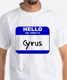 hello my name is cyrus Shirt