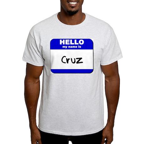 hello my name is cruz Light T-Shirt