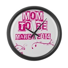 MOM TO BE MARCH 2014 Large Wall Clock