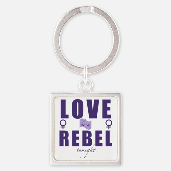 Love be a rebel tonight Square Keychain