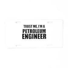 Trust Me, Im A Petroleum Engineer Aluminum License