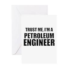 Trust Me, Im A Petroleum Engineer Greeting Cards