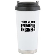 Trust Me, Im A Petroleum Engineer Travel Mug