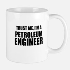 Trust Me, Im A Petroleum Engineer Mugs