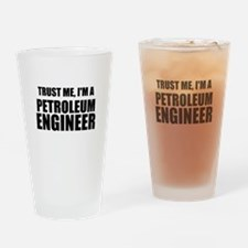 Trust Me, Im A Petroleum Engineer Drinking Glass