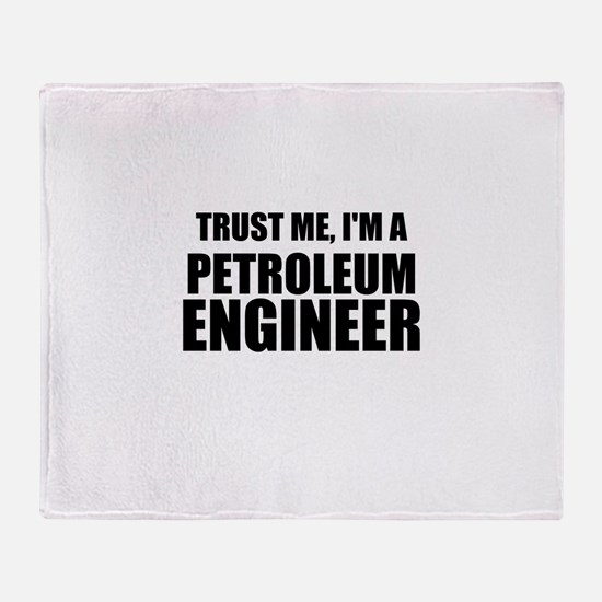 Trust Me, Im A Petroleum Engineer Throw Blanket