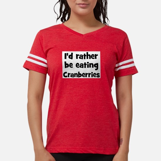 Rather be eating Cranberries T-Shirt