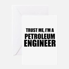 Trust Me, Im A Petroleum Engineer Greeting Cards