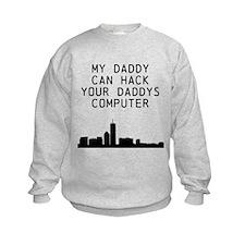 My daddy can hack your daddy Sweatshirt