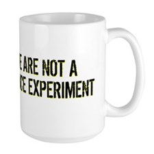We Are Not a Science Experiment car Mug