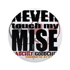 Never Touch My Mise Round Ornament