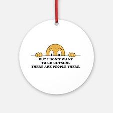 Social Phobia Humor Saying Ornament (Round)