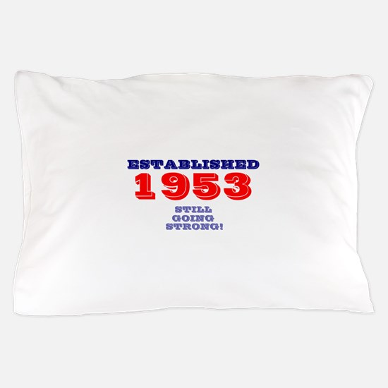 ESTABLISHED 1953- STILL GOING STRONG! Pillow Case