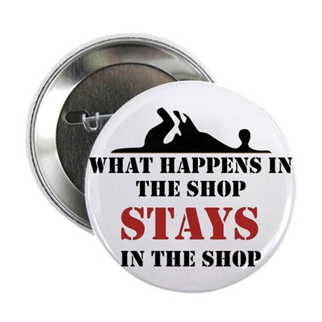 """What Happens In The Shop 2.25"""" Button (10 pack)"""