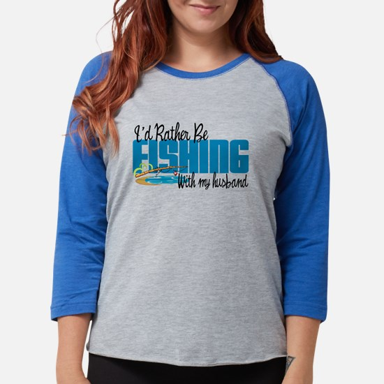 Rather Be Fishing With My Husband Long Sleeve T-Sh