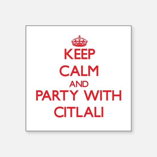 Keep Calm and Party with Citlali Sticker