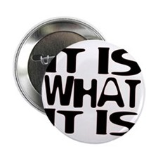 """It Is What It Is 2.25"""" Button"""