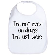 I'm Not On Drugs I'm Just Weird Bib
