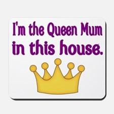 Im the Queen Mum  in this house Mousepad