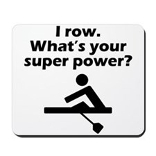 I Row Whats Your Super Power Mousepad