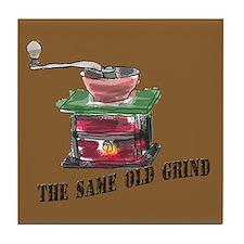 """""""The Same Old Grind"""" -  Tile Coaster"""