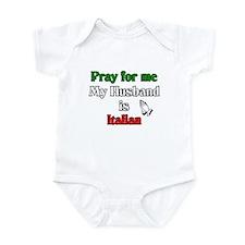 Pray for me my husband is Ita Infant Bodysuit