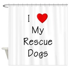 I love my rescue dogs Shower Curtain