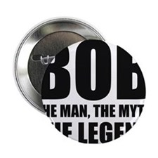 "Bob The Man The Myth The Legend 2.25"" Button"