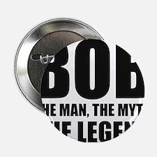 "Bob The Man The Myth The Legend 2.25"" Button"