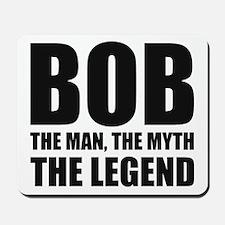 Bob The Man The Myth The Legend Mousepad