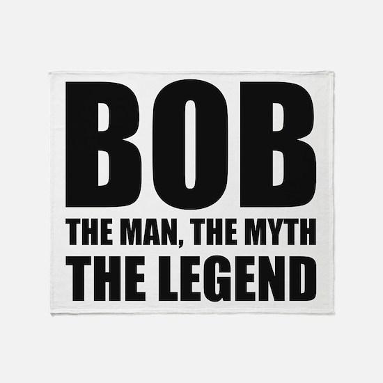 Bob The Man The Myth The Legend Throw Blanket