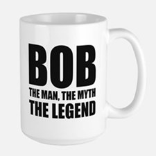 Bob The Man The Myth The Legend Mugs