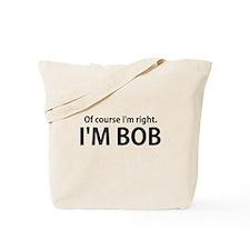 Of Course Im Right Im BOB Tote Bag