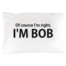 Of Course Im Right Im BOB Pillow Case