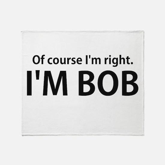Of Course Im Right Im BOB Throw Blanket