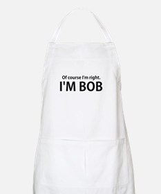 Of Course Im Right Im BOB Apron