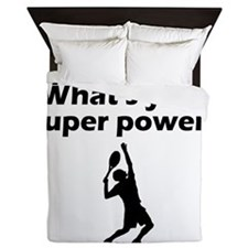 I Play Tennis Whats Your Super Power Queen Duvet